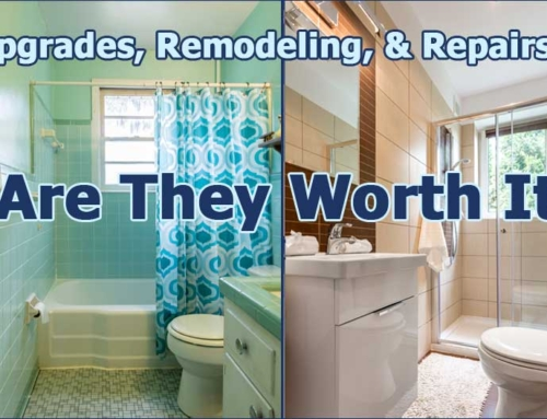 Upgrades, Remodeling, & Repairs: Are They Worth It?